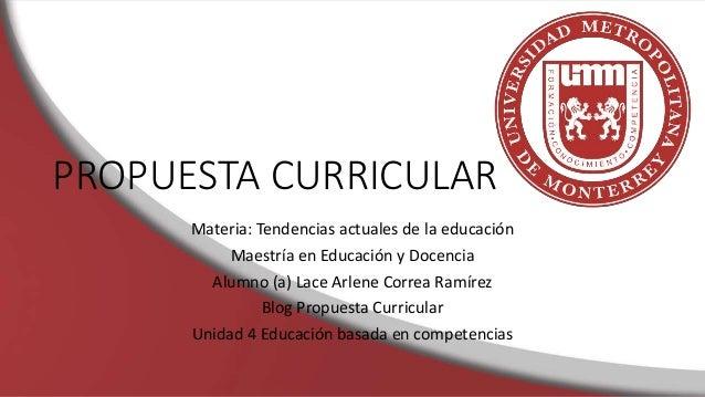PROPUESTA CURRICULAR Materia: Tendencias actuales de la educación Maestría en Educación y Docencia Alumno (a) Lace Arlene ...