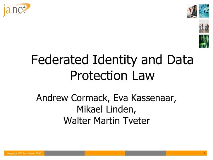 Federated Identity and Data Protection Law Andrew Cormack, Eva Kassenaar, Mikael Linden, Walter Martin Tveter