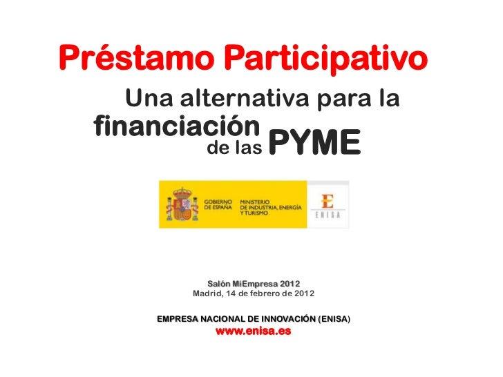 Préstamo Participativo    Una alternativa para la  financiación                de las        PYME               Salón MiEm...