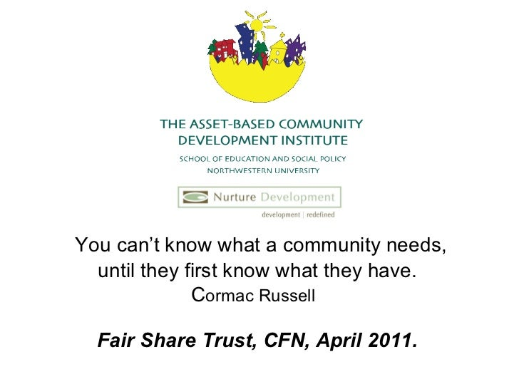 You can't know what a community needs, until they first know what they have. C ormac Russell   Fair Share Trust, CFN, Apri...