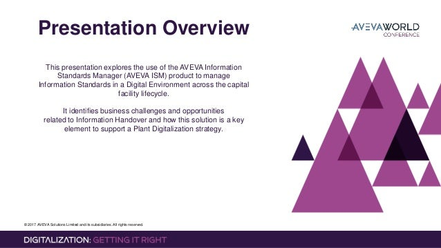 © 2017 AVEVA Solutions Limited and its subsidiaries. All rights reserved. Presentation Overview This presentation explores...