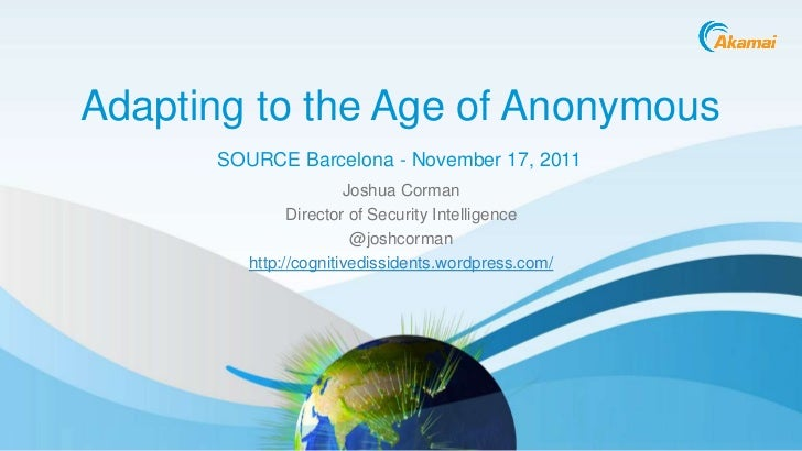 Adapting to the Age of Anonymous      SOURCE Barcelona - November 17, 2011                       Joshua Corman            ...