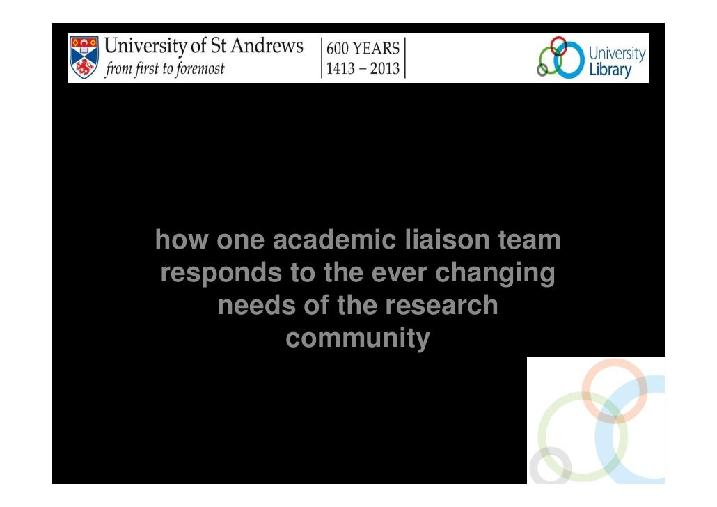 600 years and not standing still        how one academic liaison team        responds to the ever changing            need...