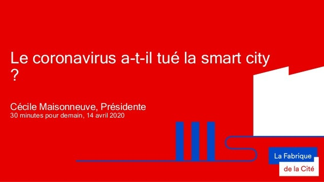 Le coronavirus a-t-il tué la smart city ? Cécile Maisonneuve, Présidente 30 minutes pour demain, 14 avril 2020