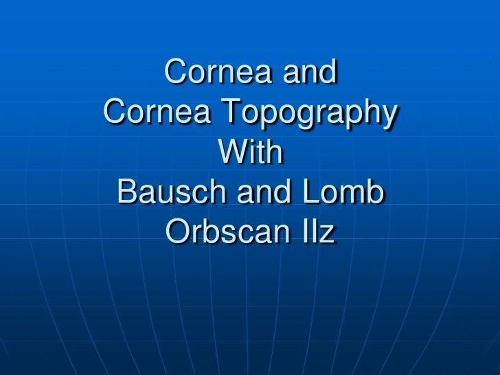 Cornea and Cornea TopographyWith Bausch and Lomb OrbscanIIz<br />