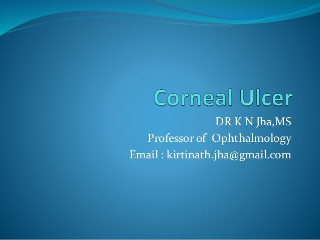 DR K N Jha,MS Professor of Ophthalmology Email : kirtinath.jha@gmail.com