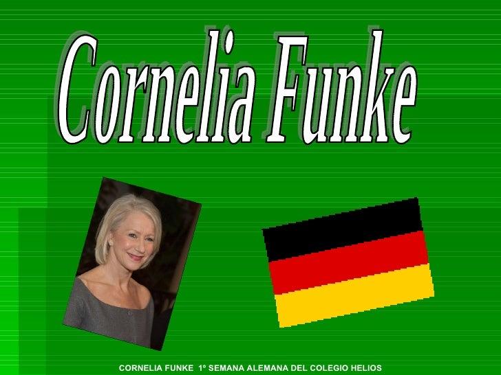 Cornelia Funke CORNELIA FUNKE  1º SEMANA ALEMANA DEL COLEGIO HELIOS