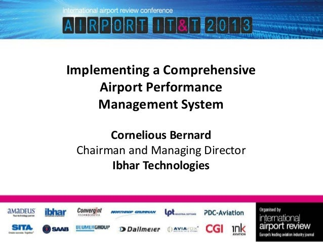 Implementing a Comprehensive Airport Performance Management System Cornelious Bernard Chairman and Managing Director Ibhar...