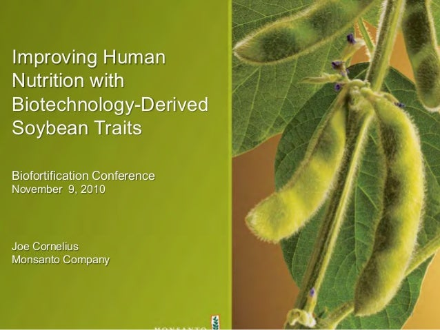 Improving Human Nutrition with Biotechnology-Derived Soybean Traits Biofortification Conference November 9, 2010 Joe Corne...