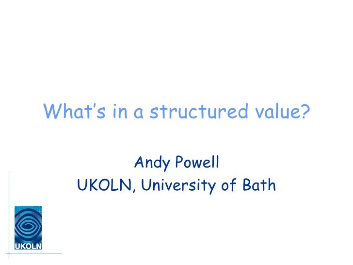 What's in a structured value? Andy Powell UKOLN, University of Bath