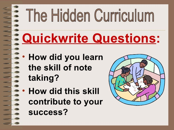 the hidden curriculum essay The hidden curriculum the hidden curriculum is a well-recognised element of education the term is often accredited to philip w jackson as it was first coined in his publication life in classrooms (1968) however the theory had been present in education for some time before, philosopher john dewey had experimented with the idea in some of his early 20th century works.
