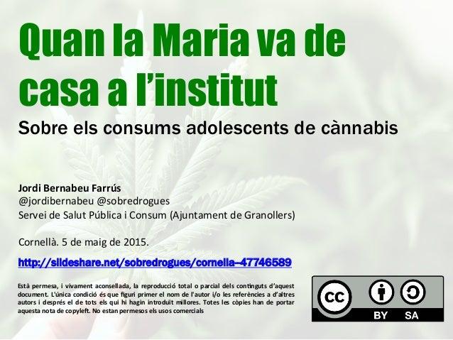 Quan la Maria va de casa a l'institut Sobre els consums adolescents de cànnabis Jordi  Bernabeu  Farrús   @jordibern...