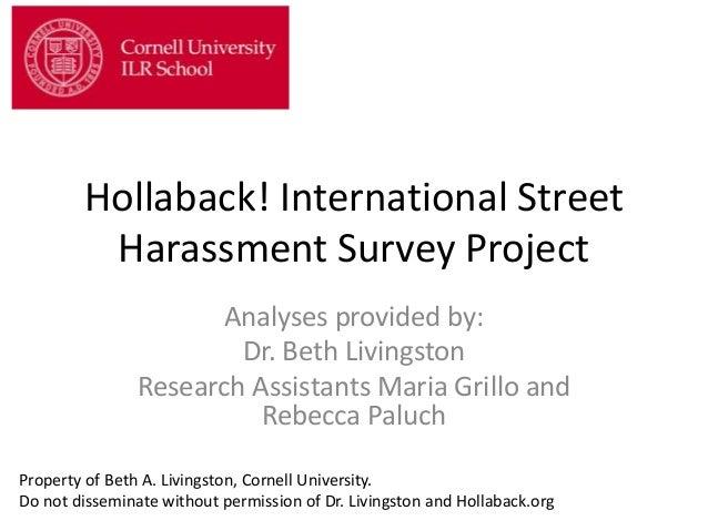 Cornell University  ILR School     Hollabackl International Street Harassment Survey Project  Analyses provided by:  Dr.  ...
