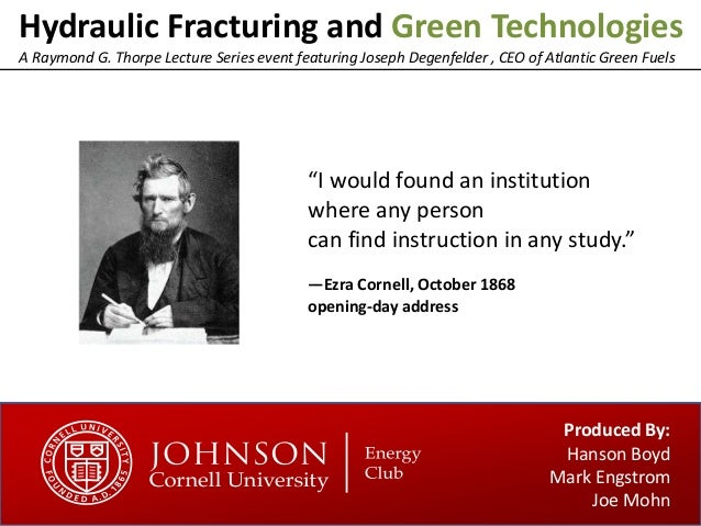 Hydraulic Fracturing and Green TechnologiesA Raymond G. Thorpe Lecture Series event featuring Joseph Degenfelder , CEO of ...