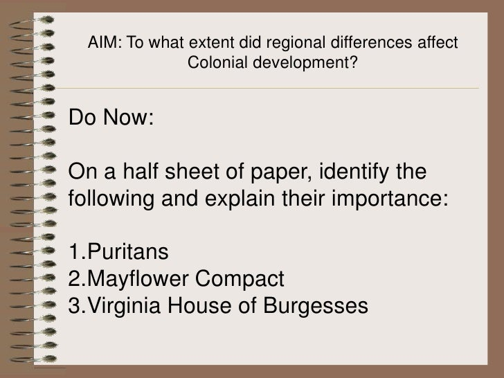 AIM: To what extent did regional differences affect Colonial development?<br />Do Now:<br />On a half sheet of paper, iden...