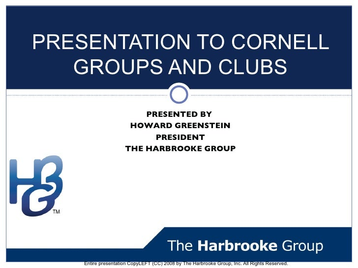 PRESENTATION TO CORNELL    GROUPS AND CLUBS                           PRESENTED BY                       HOWARD GREENSTEIN...