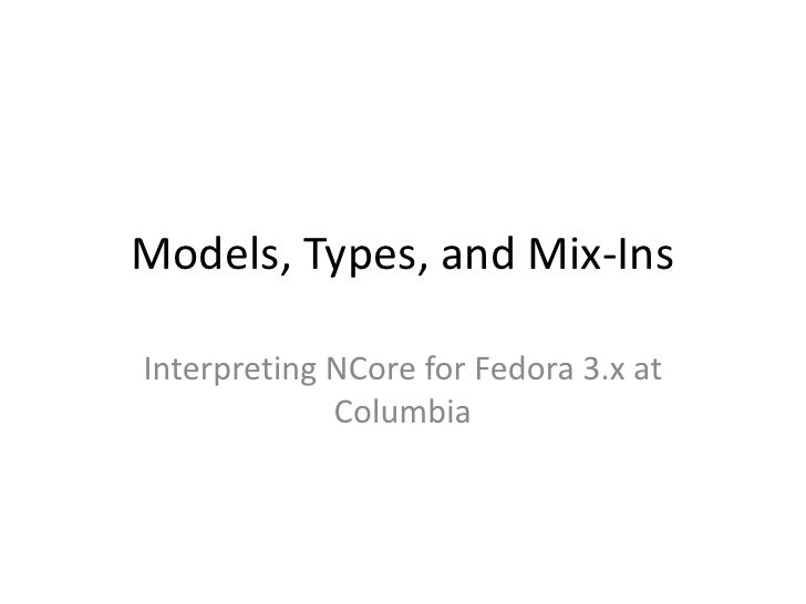 Models, Types, and Mix-Ins  Interpreting NCore for Fedora 3.x at              Columbia