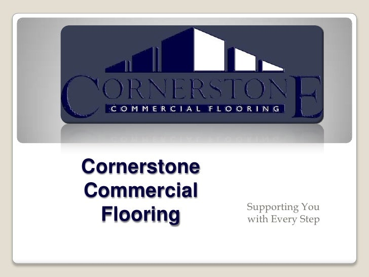 CornerstoneCommercial Flooring<br />Supporting You with Every Step<br />