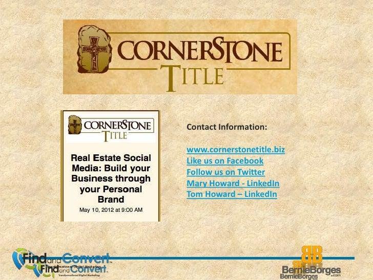 Contact Information:www.cornerstonetitle.bizLike us on FacebookFollow us on TwitterMary Howard - LinkedInTom Howard – Link...