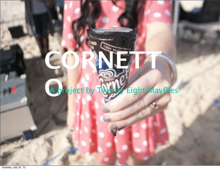 CORNETT                       O                       A project by Twenty Eight MayfliesTuesday, July 31, 12
