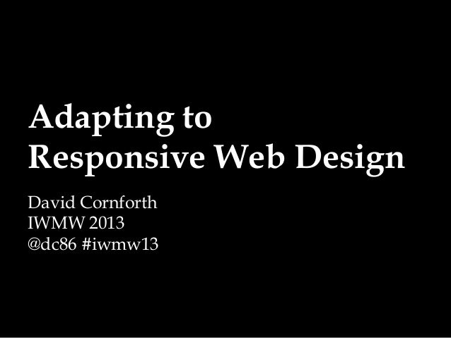 Adapting toResponsive Web DesignDavid CornforthIWMW 2013@dc86 #iwmw13