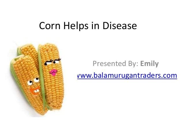 Corn Helps in Disease Presented By: Emily www.balamurugantraders.com