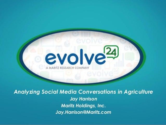 Analyzing Social Media Conversations in Agriculture Jay Harrison Maritz Holdings, Inc. Jay.Harrison@Maritz.com