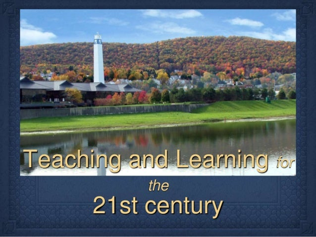 Teaching and Learning for the  21st century