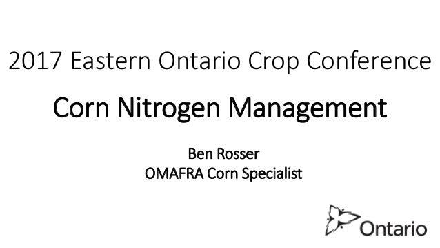 2017 Eastern Ontario Crop Conference Corn Nitrogen Management Ben Rosser OMAFRA Corn Specialist