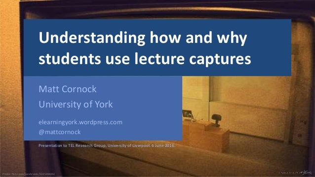 E-Learning Development Team elearningyork.wordpress.com Matt Cornock @mattcornock Understanding how and why students use l...
