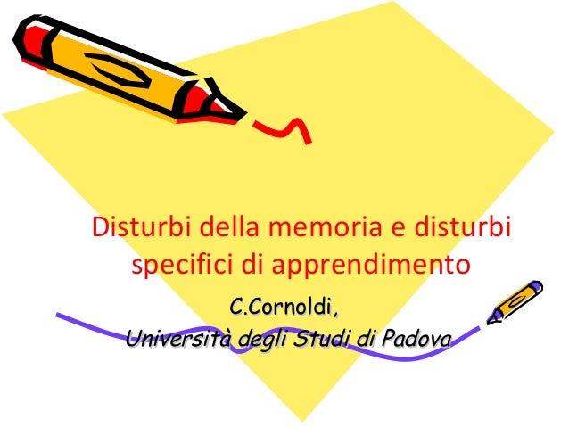 Disturbi della memoria e disturbi specifici di apprendimento C.Cornoldi,C.Cornoldi, Università degli Studi di PadovaUniver...