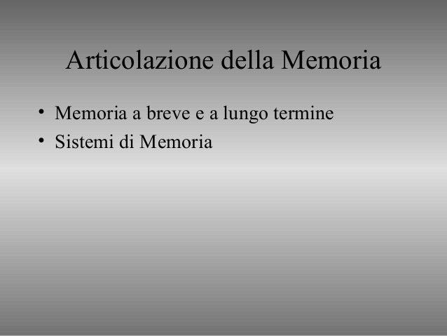 Articolazione della Memoria • Memoria a breve e a lungo termine • Sistemi di Memoria