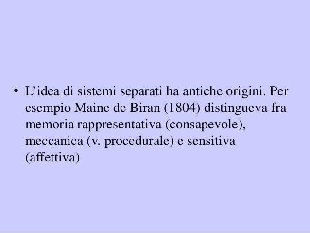 • L'idea di sistemi separati ha antiche origini. Per esempio Maine de Biran (1804) distingueva fra memoria rappresentativa...