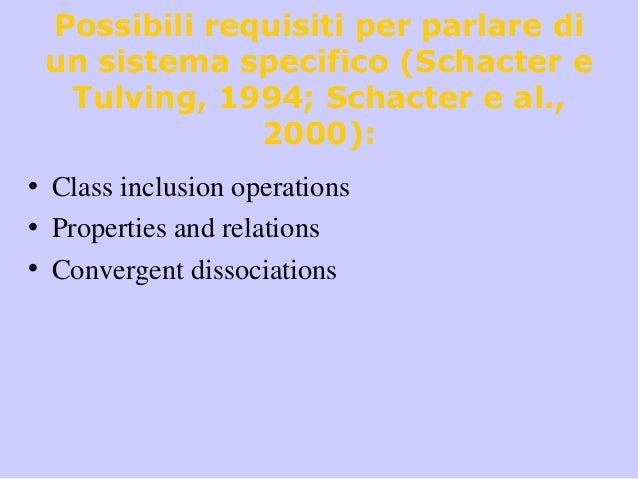 Possibili requisiti per parlare di un sistema specifico (Schacter e Tulving, 1994; Schacter e al., 2000): • Class inclusio...