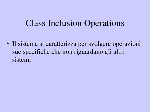 Class Inclusion Operations • Il sistema si caratterizza per svolgere operazioni sue specifiche che non riguardano gli altr...