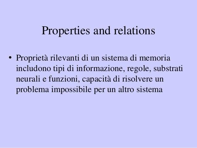 Properties and relations • Proprietà rilevanti di un sistema di memoria includono tipi di informazione, regole, substrati ...