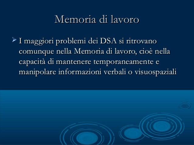Memoria di lavoroMemoria di lavoro  I maggiori problemi dei DSA si ritrovanoI maggiori problemi dei DSA si ritrovano comu...
