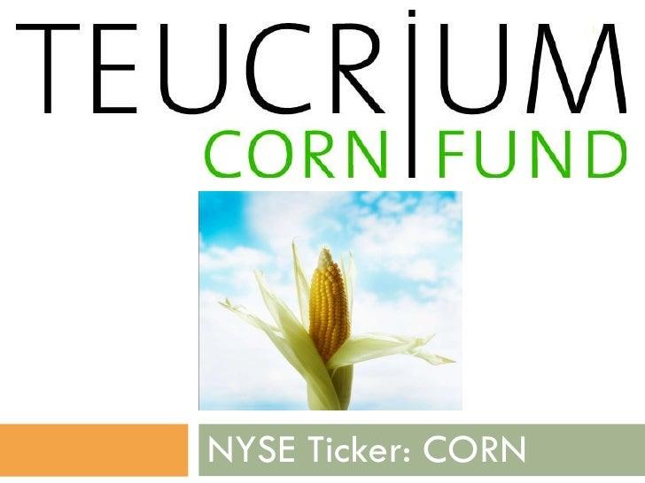 NYSE Ticker: CORN