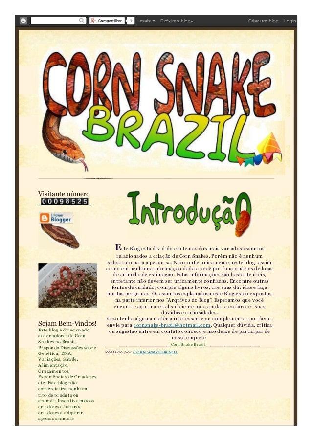 Visitante número . . Sejam Bem-Vindos! Este blog é direcionado aos criadores de Corn Snakes no Brasil. Propondo Discu ssõe...