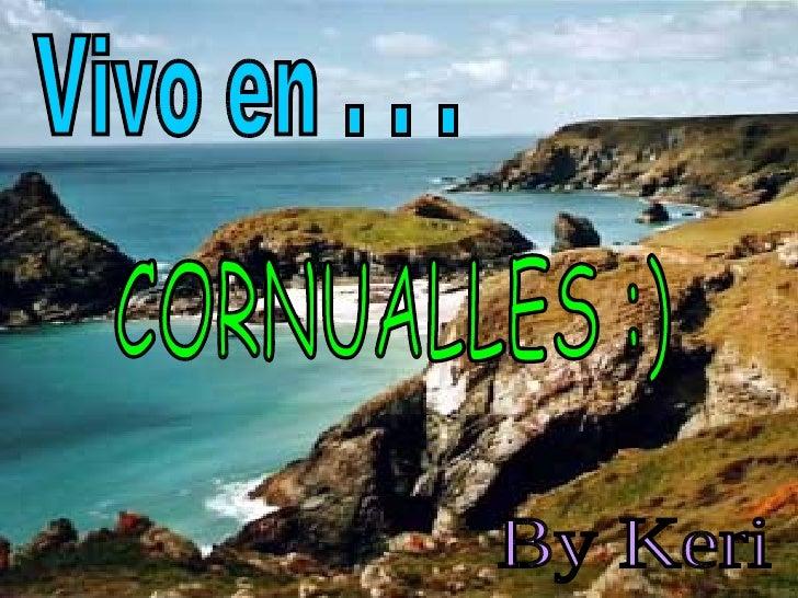 Vivo en . . . CORNUALLES :) By Keri