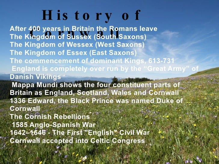 History of Cornwall <ul><li>After 400 years in Britain the Romans leave