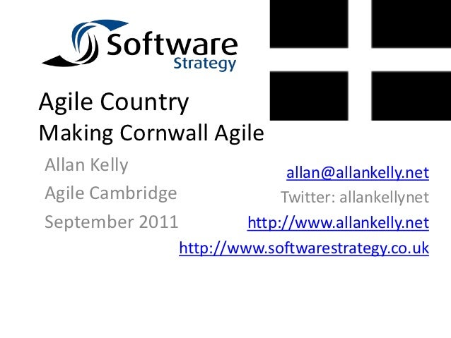 Agile CountryMaking Cornwall AgileAllan Kelly                  allan@allankelly.netAgile Cambridge             Twitter: al...