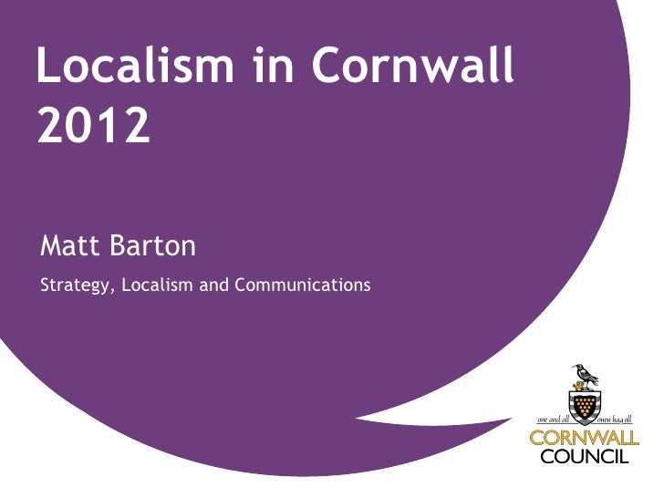 Localism in Cornwall2012Matt BartonStrategy, Localism and Communications