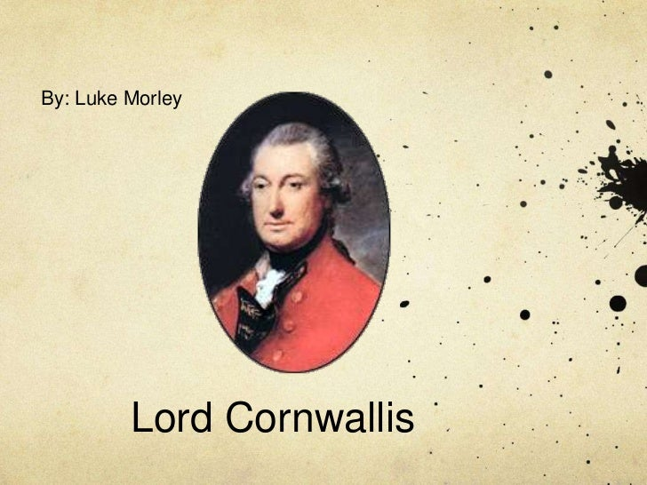 By: Luke Morley<br />Lord Cornwallis<br />