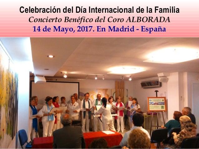 Celebración del Día Internacional de la Familia Concierto Benéfico del Coro ALBORADA 14 de Mayo, 2017. En Madrid - España