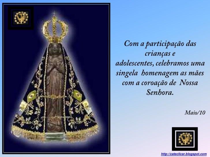 Com a participação das crianças e adolescentes, celebramos uma singela  homenagem as mães com a coroação de  Nossa Senhora...