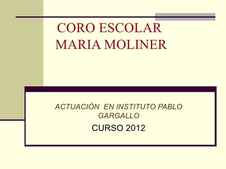 CORO ESCOLARMARIA MOLINERACTUACIÓN EN INSTITUTO PABLO         GARGALLO        CURSO 2012