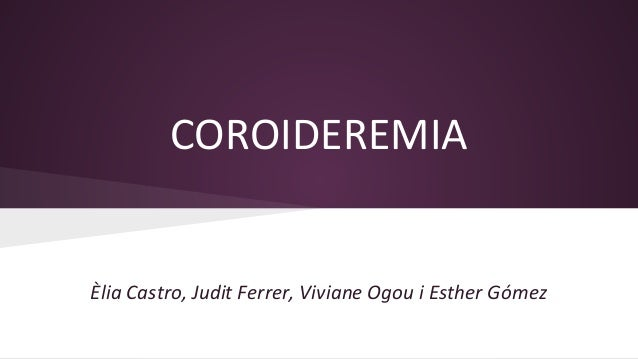 COROIDEREMIA Èlia Castro, Judit Ferrer, Viviane Ogou i Esther Gómez