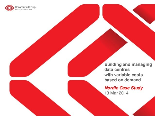 Building and managing data centres with variable costs based on demand Nordic Case Study 13 Mar 2014