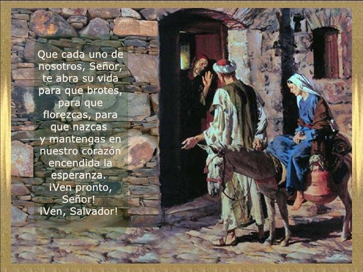 Que cada uno de nosotros, Señor, te abra su vida para que brotes, para que florezcas, para que nazcas  y mantengas en nues...